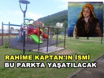 Rahime Kaptan'ın ismi bu parkta yaşatılacak